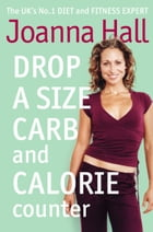 Drop a Size Calorie and Carb Counter by Joanna Hall