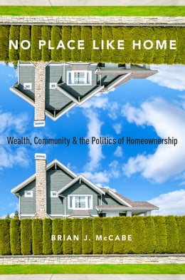 Book No Place Like Home: Wealth, Community and the Politics of Homeownership by Brian J. McCabe