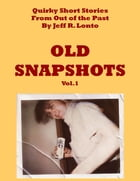 Old Snapshots Volume 1: Quirky Short Stories from Out of the Past by Jeff R. Lonto