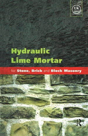 Hydraulic Lime Mortar for Stone,  Brick and Block Masonry A Best Practice Guide
