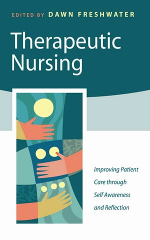 Therapeutic Nursing Improving Patient Care through Self-Awareness and Reflection