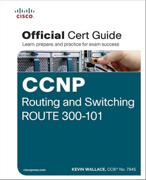 CCNP Routing and Switching ROUTE 300-101 Official Cert Guide: Exam 37 Cert Guide by Kevin Wallace