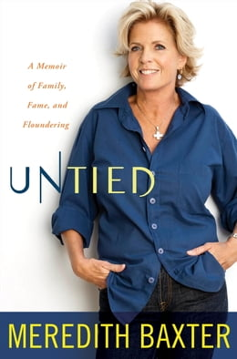 Book Untied: A Memoir of Family, Fame, and Floundering by Meredith Baxter