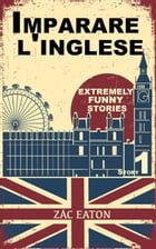 Imparare l'inglese: Extremely Funny Stories (Story 1)