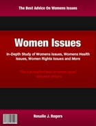 Womens Issues: In-Depth Study of Womens Issues, Womens Health Issues, Women Rights Issues and More by Rosalle Rodgers
