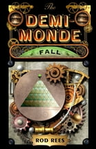 The Demi-Monde: Fall: Book IV of The Demi-Monde by Rod Rees