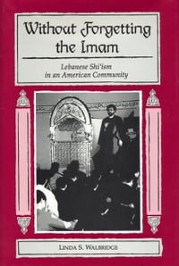 Without Forgetting the Imam: Lebanese Shi'ism in an American Community