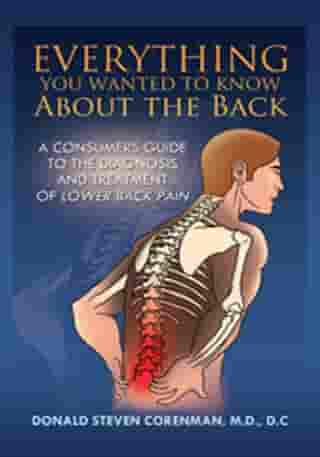 Everything You Wanted to Know About the Back: A Consumers Guide to the Diagnosis and Treatment of Lower Back Pain