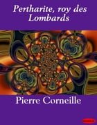 Pertharite, roy des Lombards by Pierre Corneille