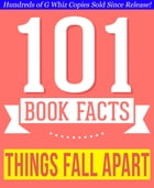 Things Fall Apart - 101 Amazingly True Facts You Didn't Know: Fun Facts and Trivia Tidbits Quiz Game Books by G Whiz