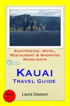 Kauai (The Garden Island of Hawaii) Travel Guide - Sightseeing, Hotel, Restaurant & Shopping Highlights (Illustrated) by Laura Dawson