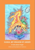 Kanga, My Dragon of Anger- A book about Anger by Doctor Harmony