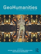 GeoHumanities: Art, History, Text at the Edge of Place