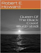 Queen Of The Black Coast (Illustrated) by Robert E. Howard