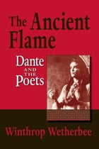 Ancient Flame, The: Dante and the Poets