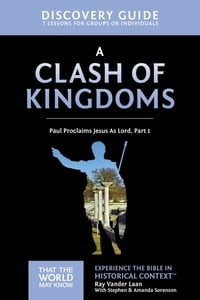 A Clash of Kingdoms Discovery Guide: Paul Proclaims Jesus As Lord, Part 1