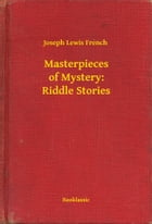 Masterpieces of Mystery: Riddle Stories by Joseph Lewis French