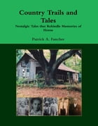 Country Trails and Tales: Nostalgic Tales That Rekindle Memories of Home