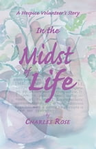In the Midst of Life by Charles Rose
