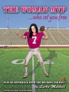 The Woman MVP who set you FREE: Play Quarterback with the big boys and Win! by LuAn Mitchell