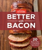 America's Test Kitchen Better With Bacon: 20 Bacon-Loaded Recipes by America's Test Kitchen