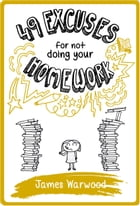 49 Excuses for Not Doing Your Homework by James Warwood