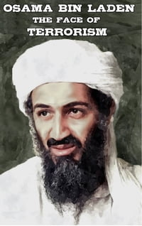 Osama Bin Laden - The Face of Terrorism