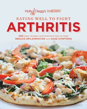 Holly Clegg's trim&TERRIFIC EATING WELL TO FIGHT ARTHRITIS: 200 easy recipes and practical tips to help REDUCE INFLAMMATION and REDUCE INFLAMMATION and EASE SYMPTOMS by Clegg