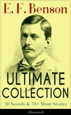 E. F. Benson ULTIMATE COLLECTION: 30 Novels & 70+ Short Stories (Illustrated): Mapp and Lucia Series, Dodo Trilogy, The Room in The Tower, Paying Gues by E. F. Benson
