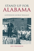 Stand Up for Alabama: Governor George Wallace by Jeffrey Frederick