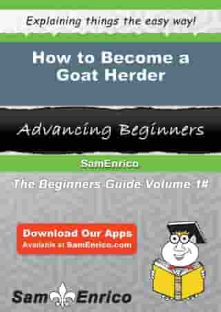 How to Become a Goat Herder: How to Become a Goat Herder by Tona Ochoa
