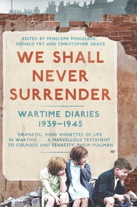 We Shall Never Surrender: British Diaries 1939-45