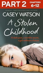 A Stolen Childhood: Part 2 of 3: A dark past, a terrible secret, a girl without a future by Casey Watson