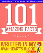 Written in My Own Heart's Blood - 101 Amazing Facts You Didn't Know: #1 Fun Facts & Trivia Tidbits by G Whiz