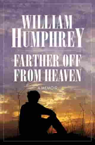 Farther Off from Heaven: A Memoir by William Humphrey