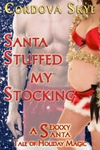 Santa Stuffed My Stocking: A Sexxxy Santa Tale of Holiday Magic by Cordova Skye