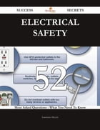 Electrical Safety 52 Success Secrets - 52 Most Asked Questions On Electrical Safety - What You Need To Know