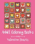 Adult Coloring Books: Valentine Hearts
