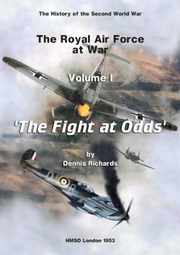 Book The Royal Air Force at War 1939 - 1945: The Fight at Odds by Dennis Richards