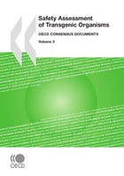 Safety Assessment of Transgenic Organisms, Volume 3: OECD Consensus Documents by Collective