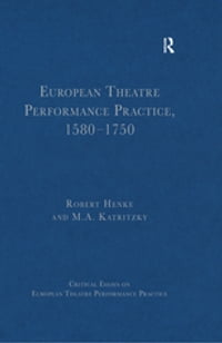 European Theatre Performance Practice, 1580-1750