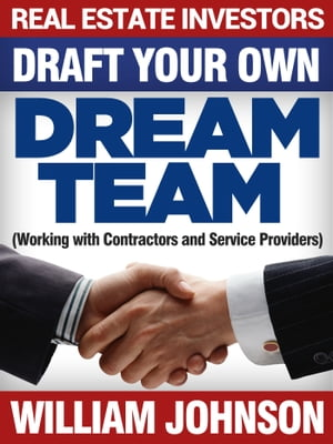 Real Estate Investors Draft Your Own Dream Team by William Johnson