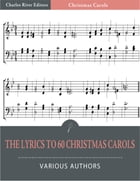 The Lyrics to 60 Christmas Songs (Illustrated Edition) by Various