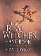The Real Witches' Handbook: The Definitive Handbook of Advanced Magical Techniques by Kate West