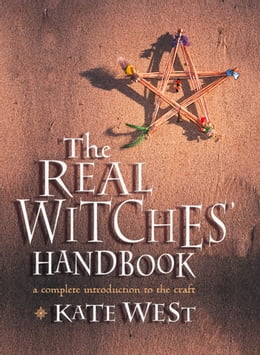 Book The Real Witches' Handbook: The Definitive Handbook of Advanced Magical Techniques by Kate West