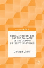 Socialist Reformers and the Collapse of the German Democratic Republic