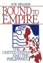 Bound to Empire : The United States and the Philippines by H. W. Brands