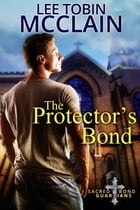 The Protector's Bond (Christian Romance): A Sacred Bond Guardians Prequel Novella by Lee Tobin McClain