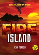Fire Island: Courage is Fire by Jenni Francis