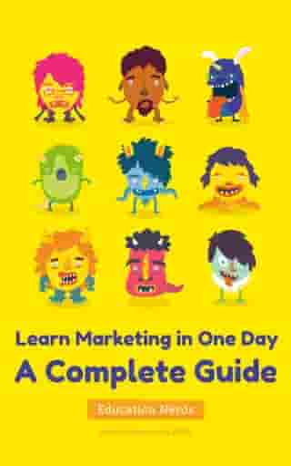 Learn Marketing in One Day A Complete Guide on How to Teach Yourself the Fundamental Marketing Skills